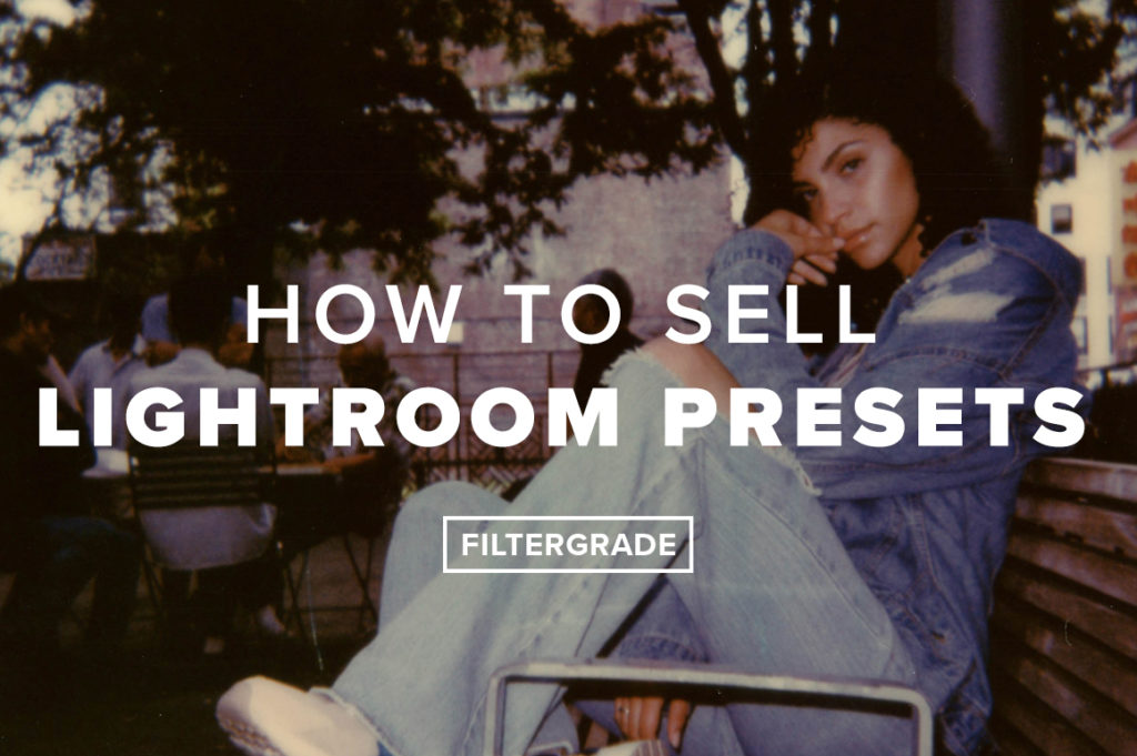 How to Sell Lightroom Presets - FilterGrade
