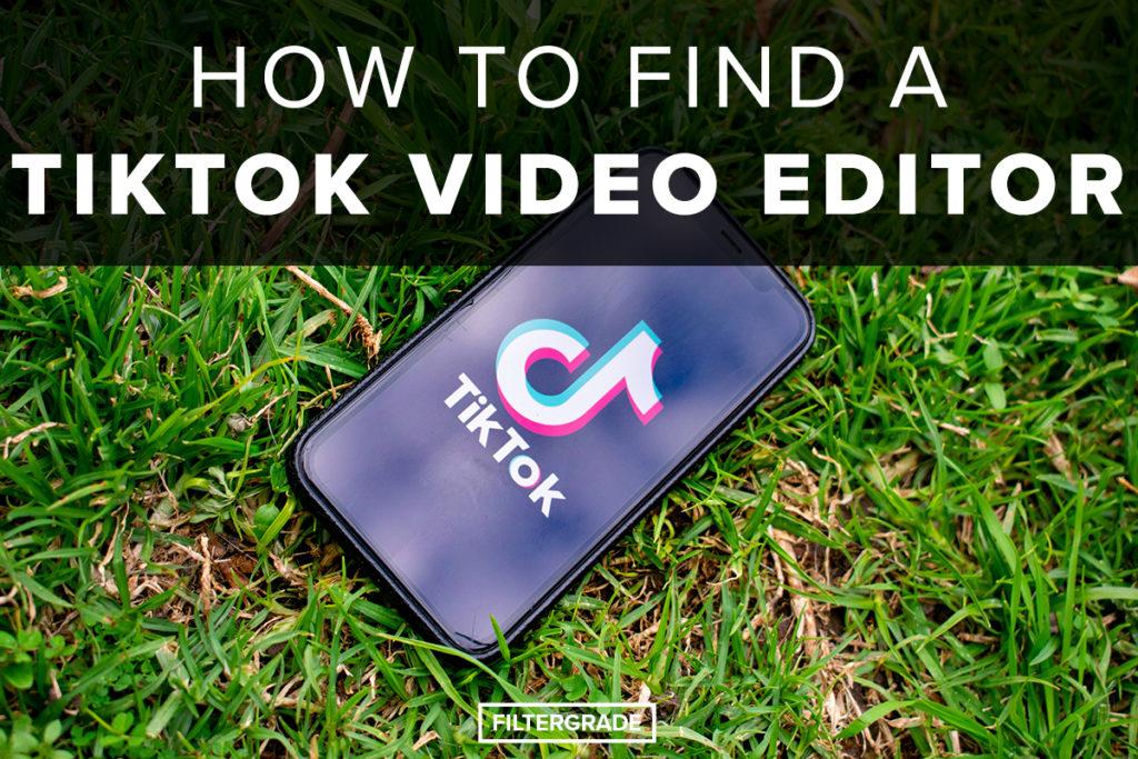 How to Find a tikTok Video Editor - Filtergrade
