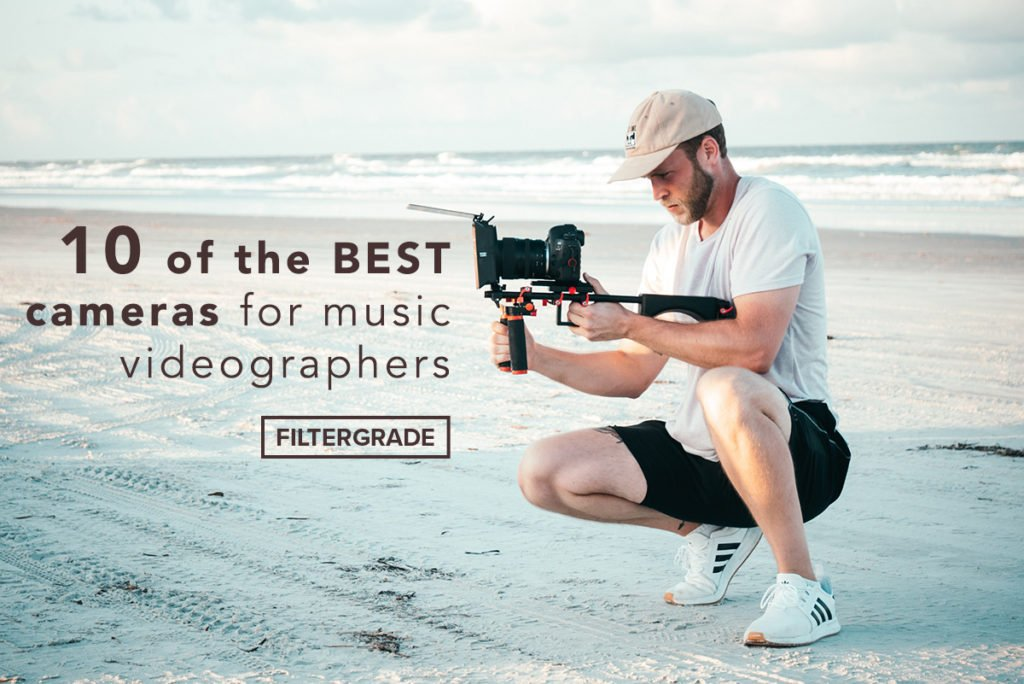 10 of the BEST cameras for music videographers - filtergrade