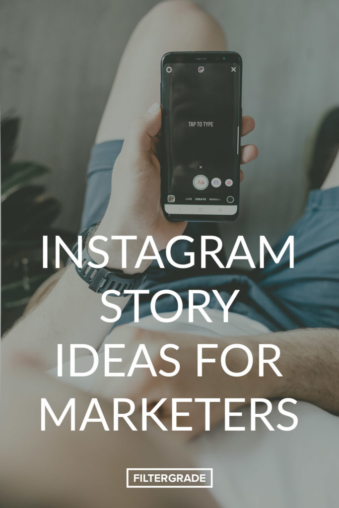 10 Great Instagram Story Ideas For Marketers Filtergrade