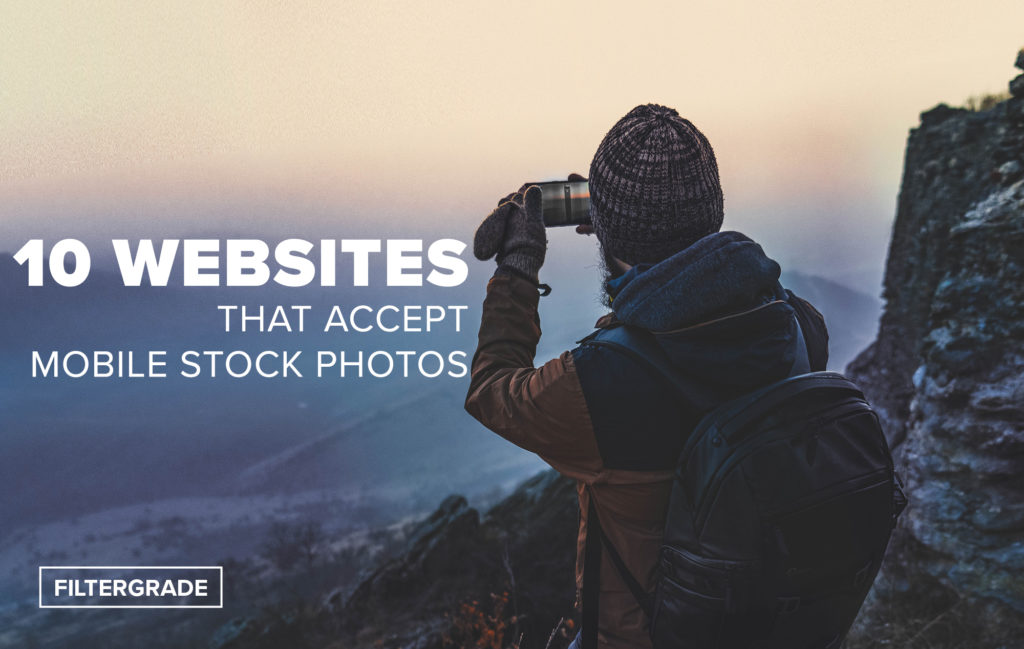 10 Websites That Accept Mobile Stock Photos - FilterGrade copy