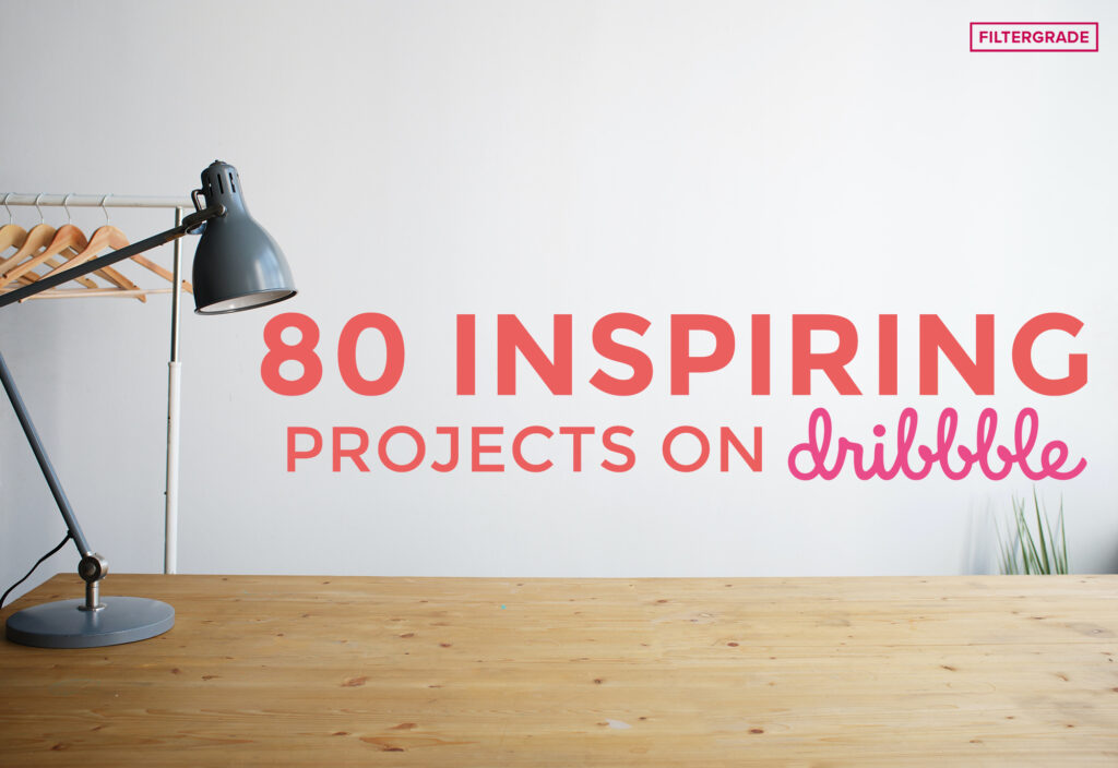 80 Inspiring Projects on Dribble - FilterGrade