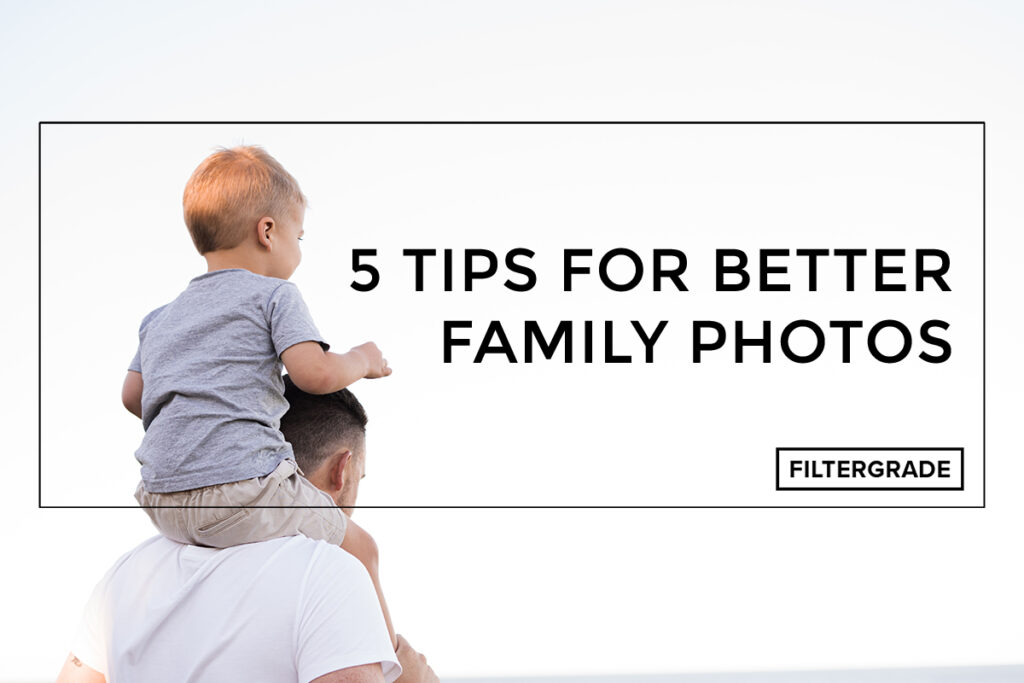 5 Tips for Better Family Photos - FilterGrade