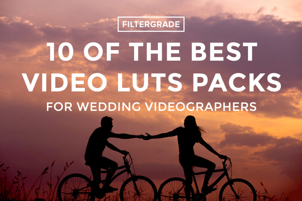 10 of the BEST LUTS Packs for Wedding Videographers - FilterGrade