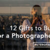 12 BEST Gifts to Buy for a Photographer - FilterGrade