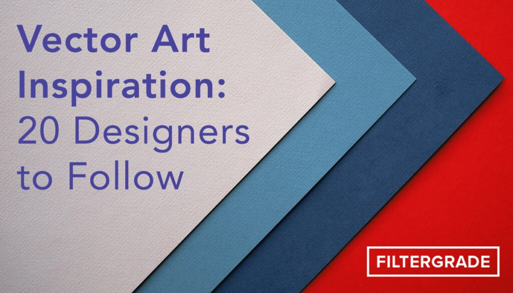 Vector Art Inspiration - 20 Designers to Follow - FilterGrade copy