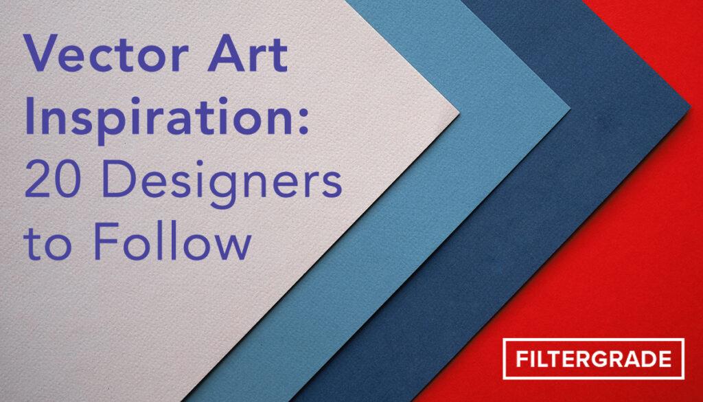 Vector Art Inspiration - 20 Designers to Follow - FilterGrade copy