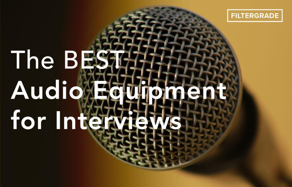 1 Best Audio Equipment for Interviews - FilterGrade copy