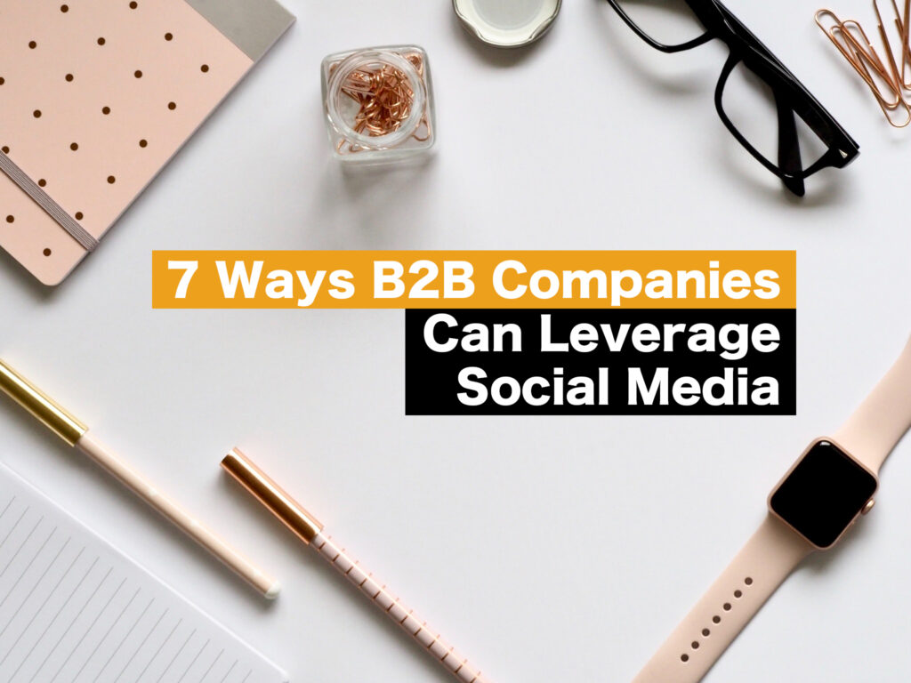 7 Ways B2b Companies Can Leverage Social Media - FilterGrade