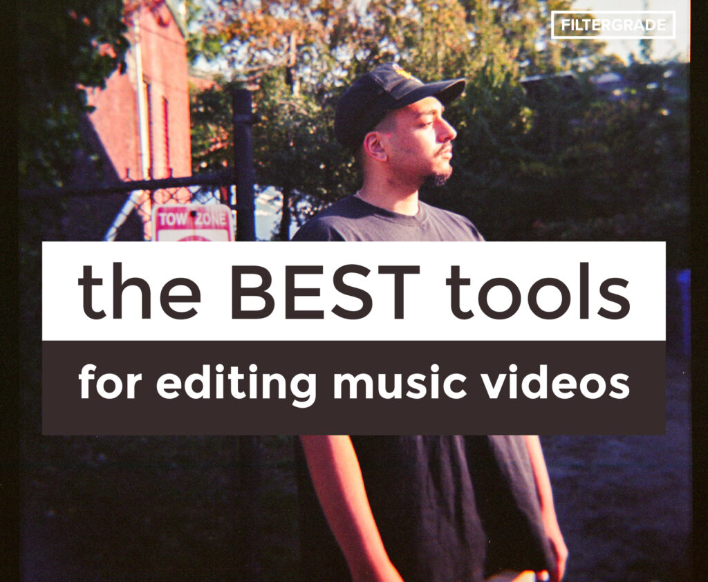 The best tools for editing music videos - filtergrade