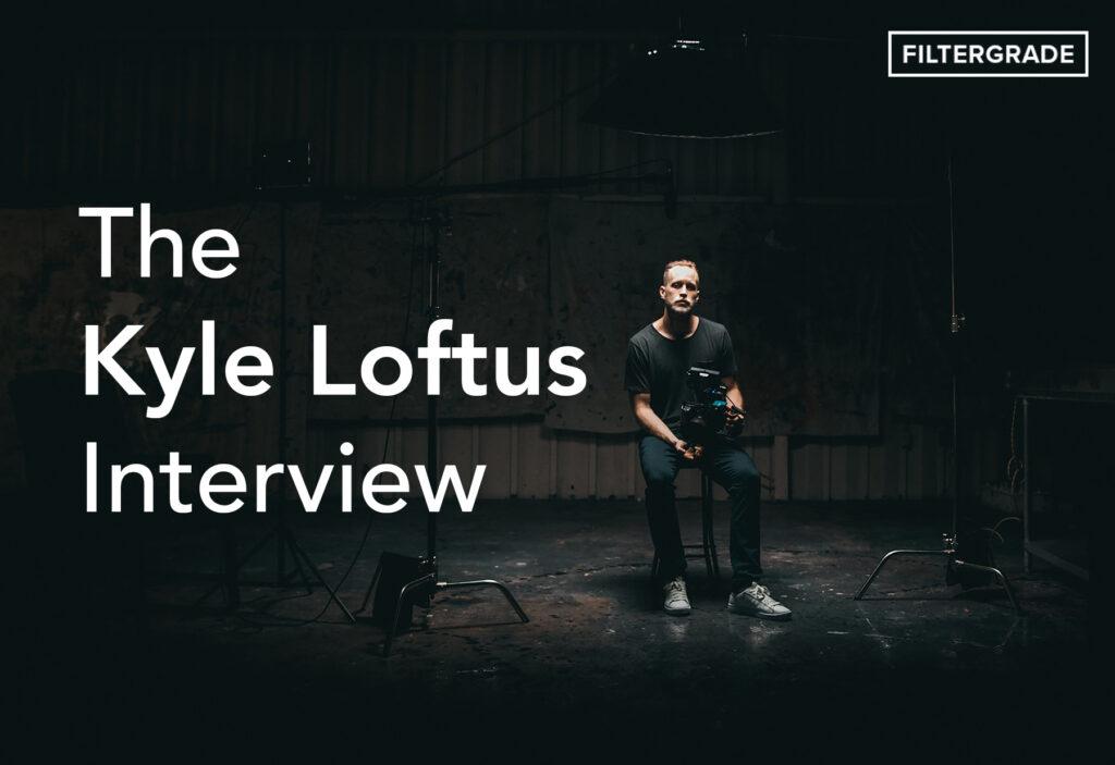 The Kyle Loftus Interview 1 - FilterGrade