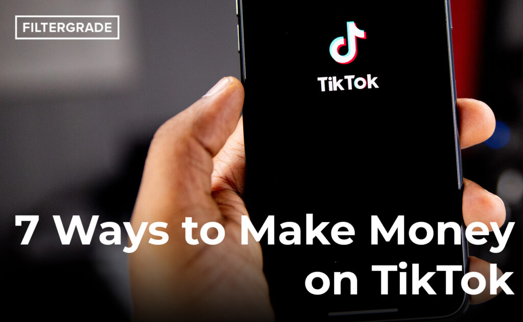 7 Ways to Make Money on TikTok - FilterGrade