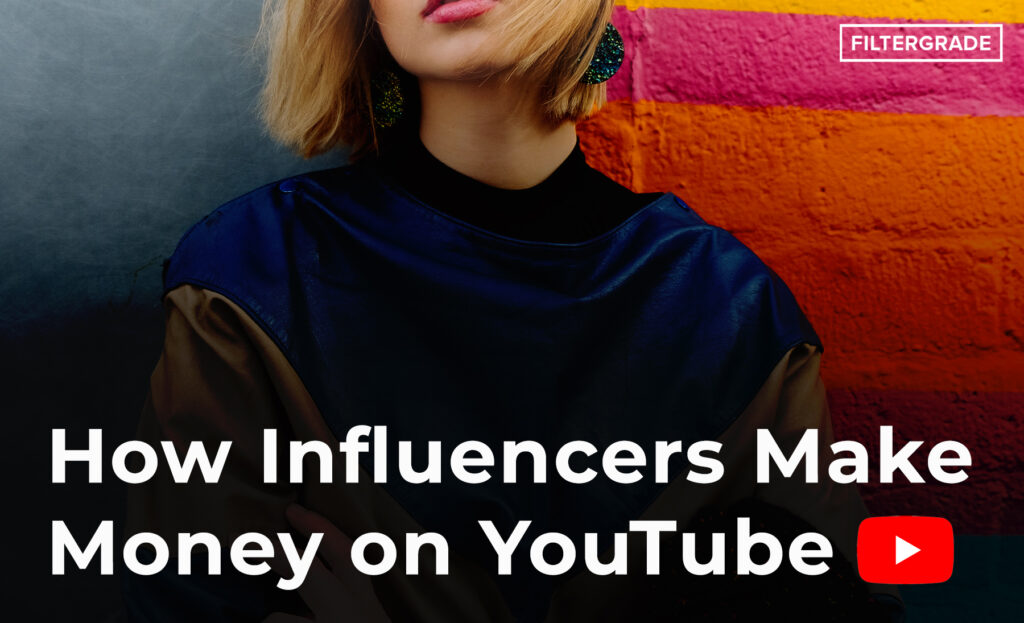 Influencers Make Money on YouTube - FilterGrade