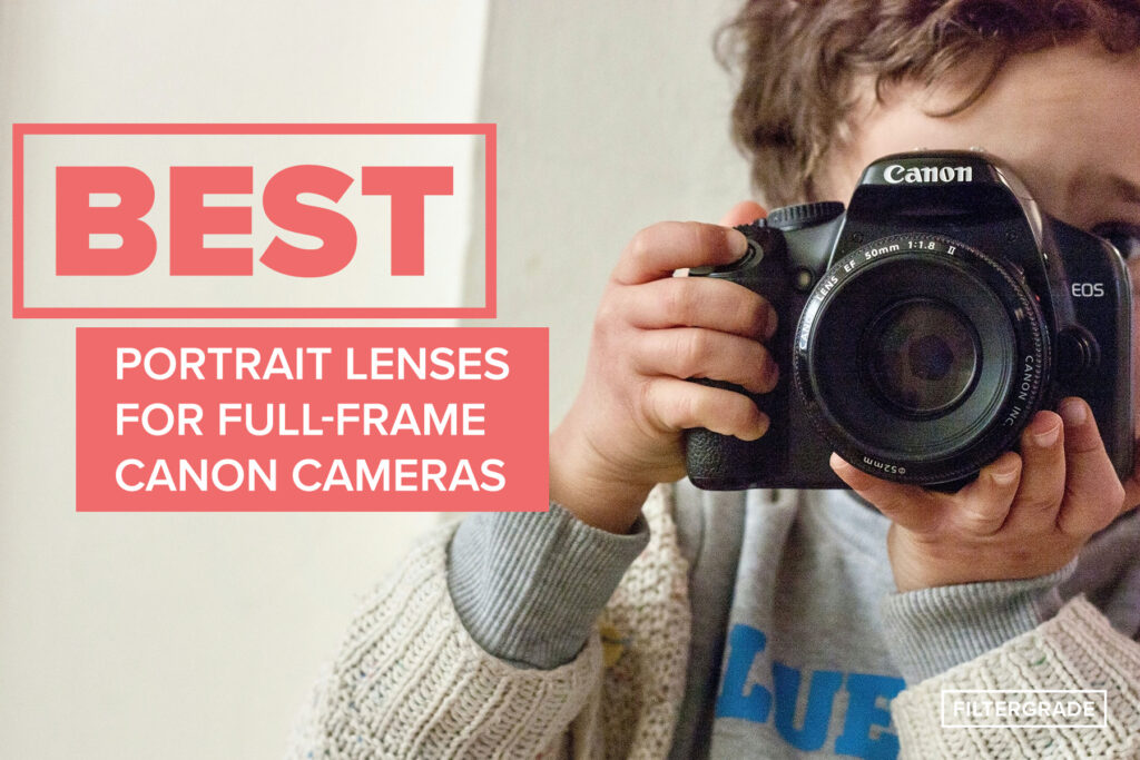 Best full frame lenses for canon cameras - filtergrade