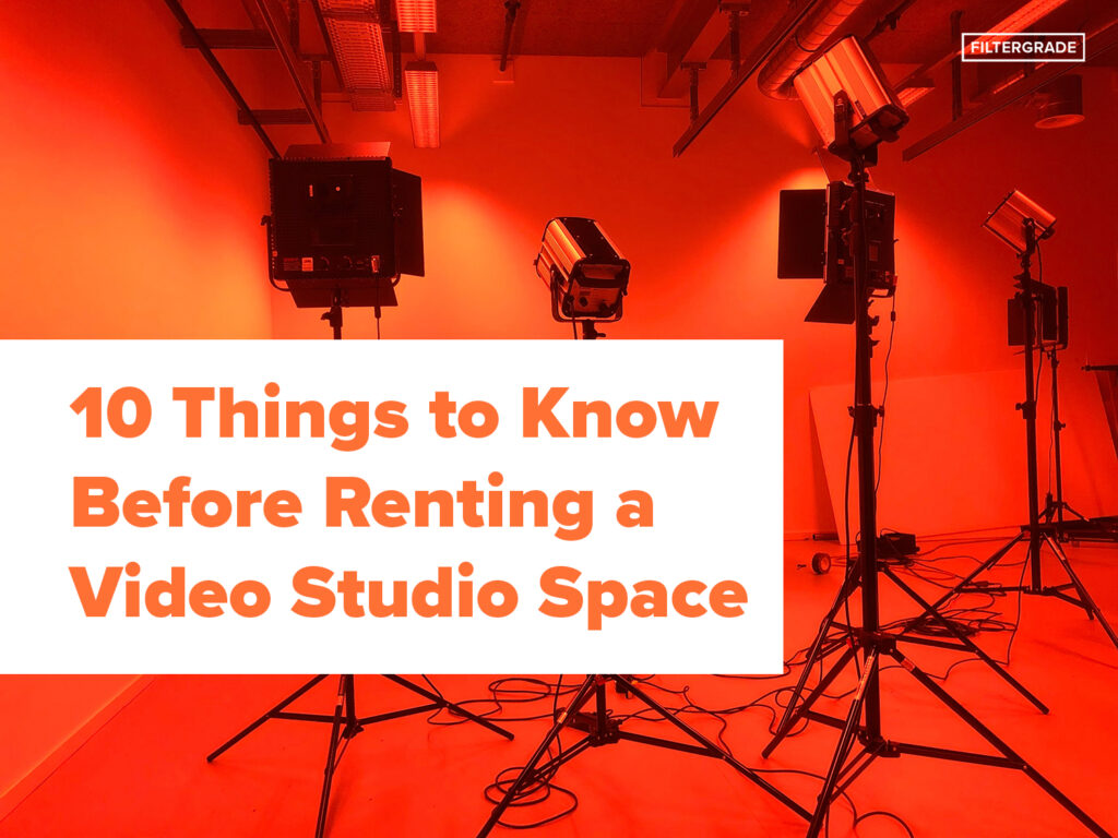 10 Things to Know Before Renting a Video Studio Space - FilterGrade