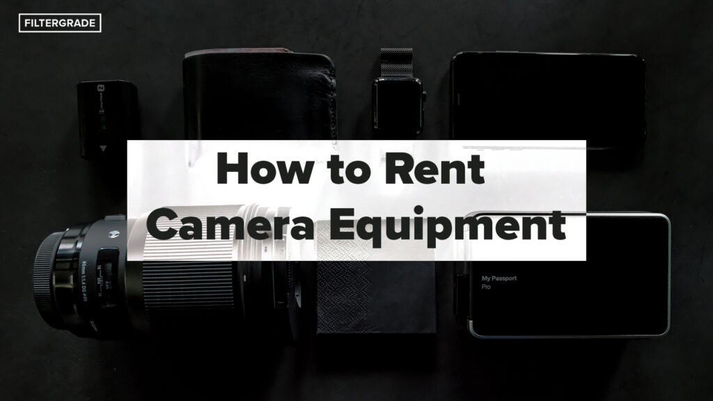 How to Rent Camera Equipment - FilterGrade