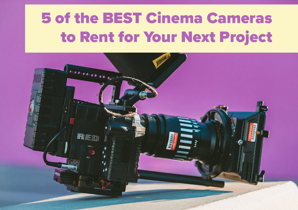 5 Best cinema cameras to rent - filtergrade