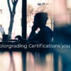 7 Colorgrading Certifications You NEED - FilterGrade
