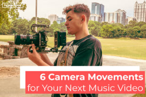 6 Camera Movements for Your Next Music Video - FilterGrade