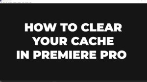 how to clear your cache in premiere pro