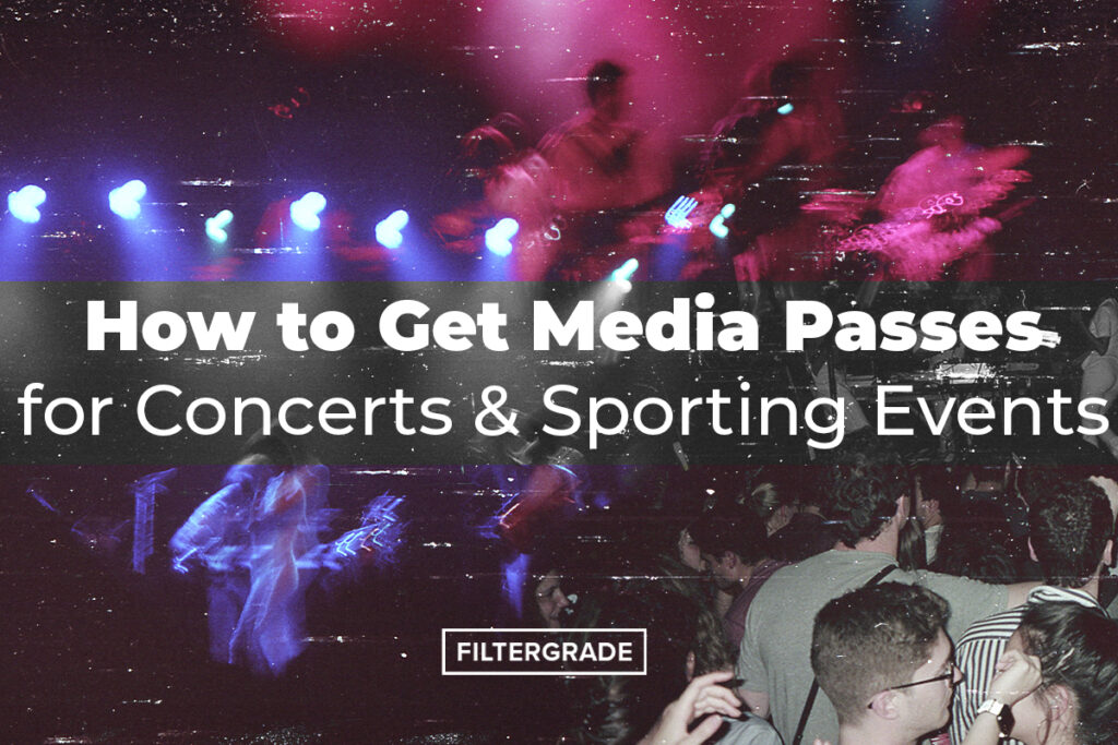 How to Get Media Passes for Concerts & Sports Events - FilterGrade